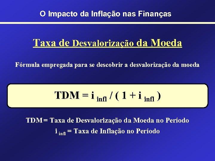 O Impacto da Inflação nas Finanças Taxa de Desvalorização da Moeda Fórmula empregada para