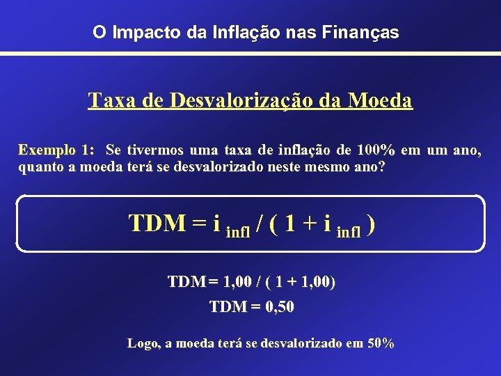 O Impacto da Inflação nas Finanças Taxa de Desvalorização da Moeda Exemplo 1: Se