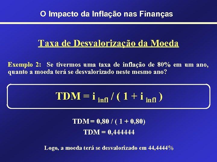 O Impacto da Inflação nas Finanças Taxa de Desvalorização da Moeda Exemplo 2: Se