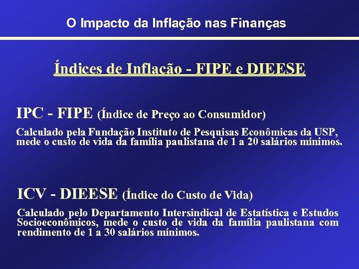 O Impacto da Inflação nas Finanças Índices de Inflação - FIPE e DIEESE IPC