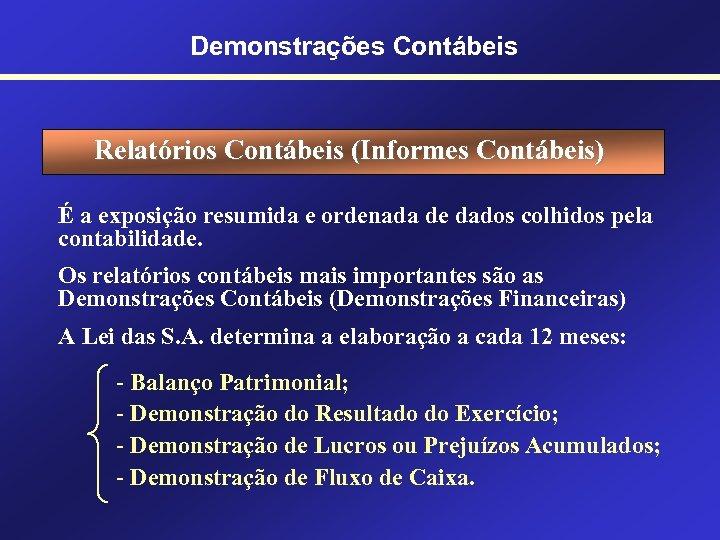 Demonstrações Contábeis Relatórios Contábeis (Informes Contábeis) É a exposição resumida e ordenada de dados