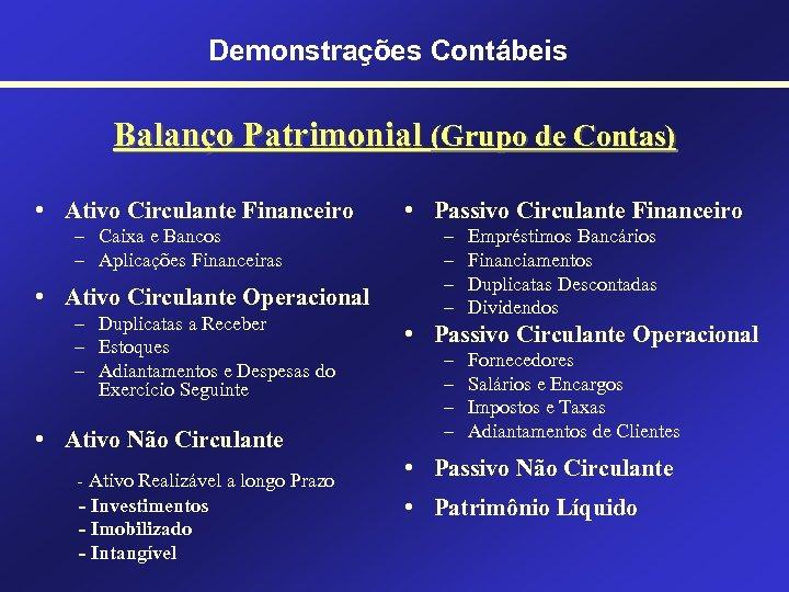 Demonstrações Contábeis Balanço Patrimonial (Grupo de Contas) • Ativo Circulante Financeiro – Caixa e