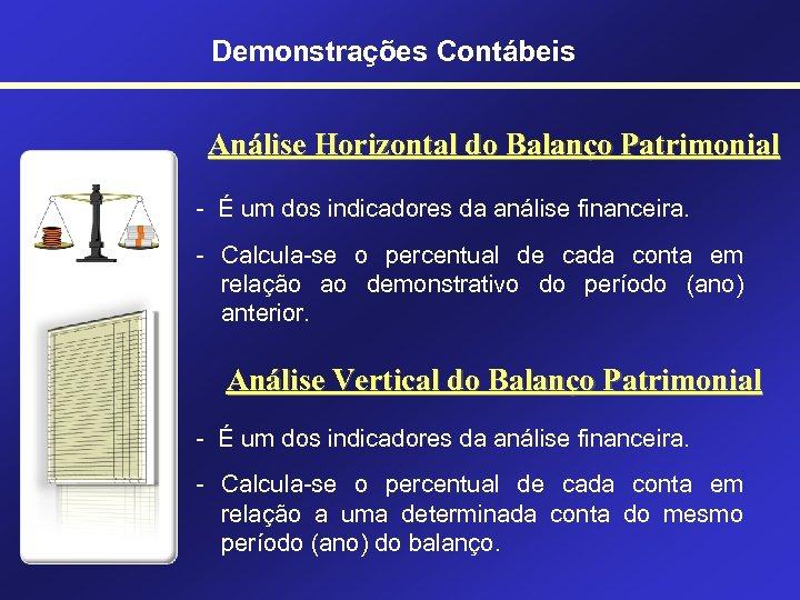 Demonstrações Contábeis Análise Horizontal do Balanço Patrimonial - É um dos indicadores da análise