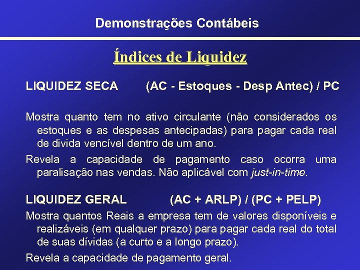 Demonstrações Contábeis Índices de Liquidez LIQUIDEZ SECA (AC - Estoques - Desp Antec) /