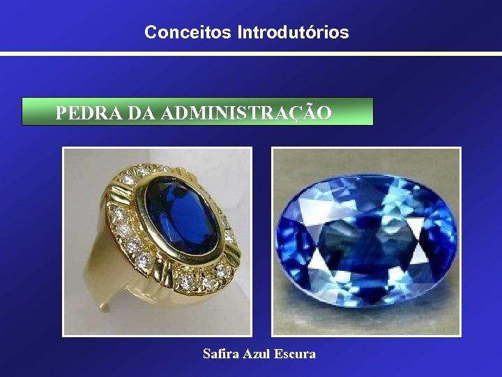 Conceitos Introdutórios PEDRA DA ADMINISTRAÇÃO Safira Azul Escura