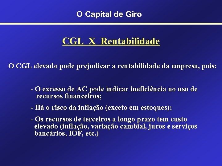 O Capital de Giro CGL X Rentabilidade O CGL elevado pode prejudicar a rentabilidade