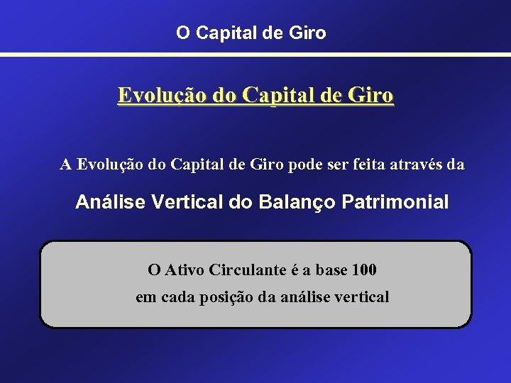 O Capital de Giro Evolução do Capital de Giro A Evolução do Capital de