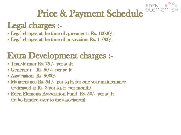 Price & Payment Schedule Legal charges : § Legal charges at the time of