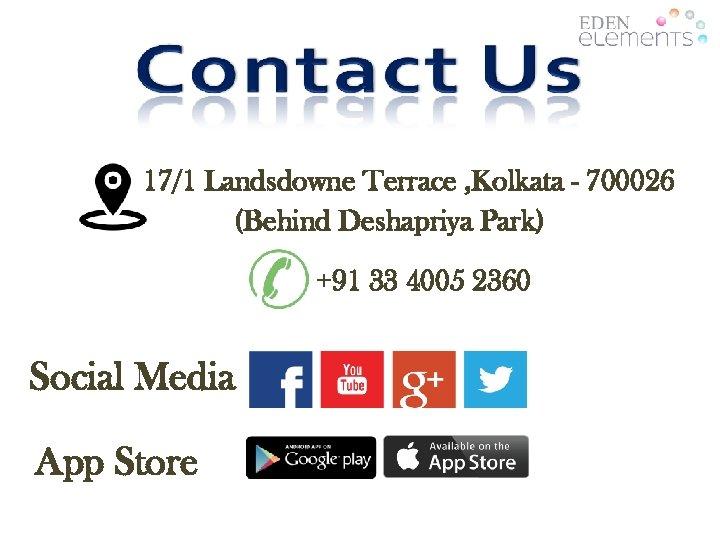 17/1 Landsdowne Terrace , Kolkata - 700026 (Behind Deshapriya Park) +91 33 4005 2360