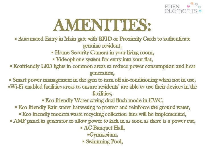 AMENITIES: § Automated Entry in Main gate with RFID or Proximity Cards to authenticate