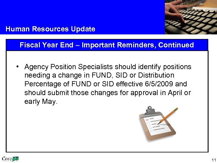 Human Resources Update Fiscal Year End – Important Reminders, Continued • Agency Position Specialists