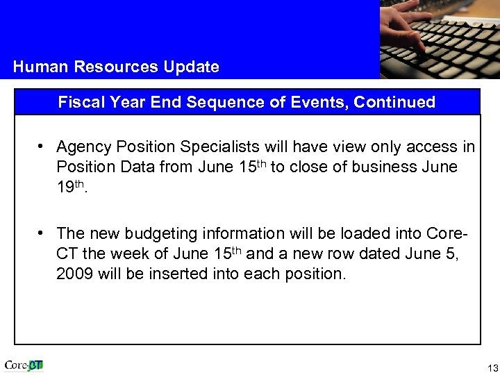 Human Resources Update Fiscal Year End Sequence of Events, Continued • Agency Position Specialists