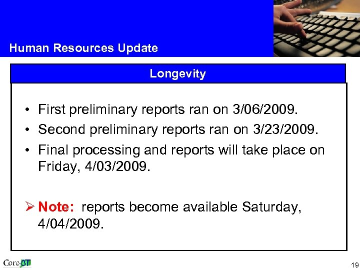 Human Resources Update Longevity • First preliminary reports ran on 3/06/2009. • Second preliminary