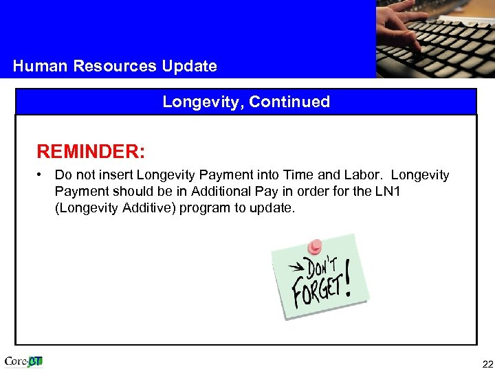 Human Resources Update Longevity, Continued REMINDER: • Do not insert Longevity Payment into Time