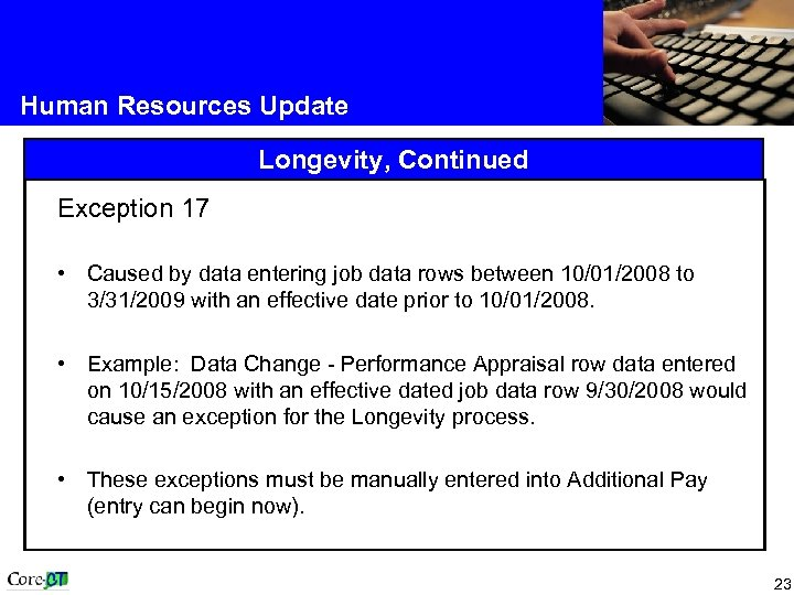 Human Resources Update Longevity, Continued Exception 17 • Caused by data entering job data