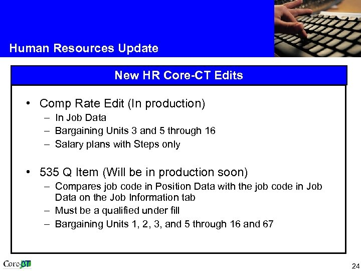 Human Resources Update New HR Core-CT Edits • Comp Rate Edit (In production) –