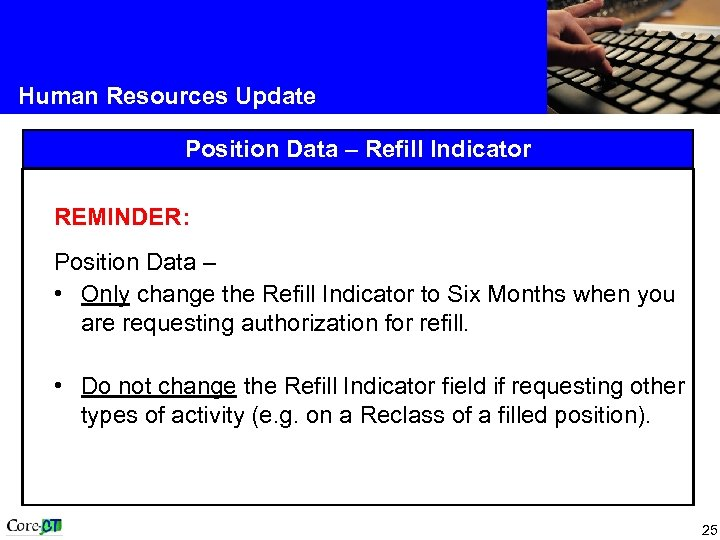 Human Resources Update Position Data – Refill Indicator REMINDER: Position Data – • Only