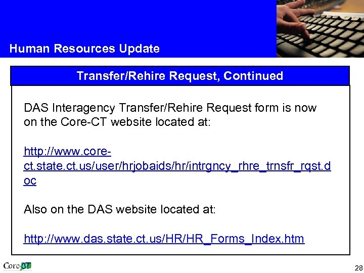 Human Resources Update Transfer/Rehire Request, Continued DAS Interagency Transfer/Rehire Request form is now on
