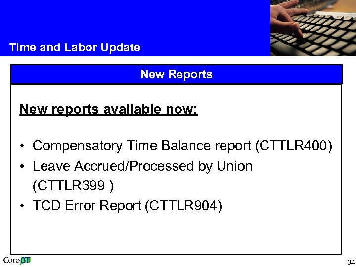 Time and Labor Update New Reports New reports available now: • Compensatory Time Balance
