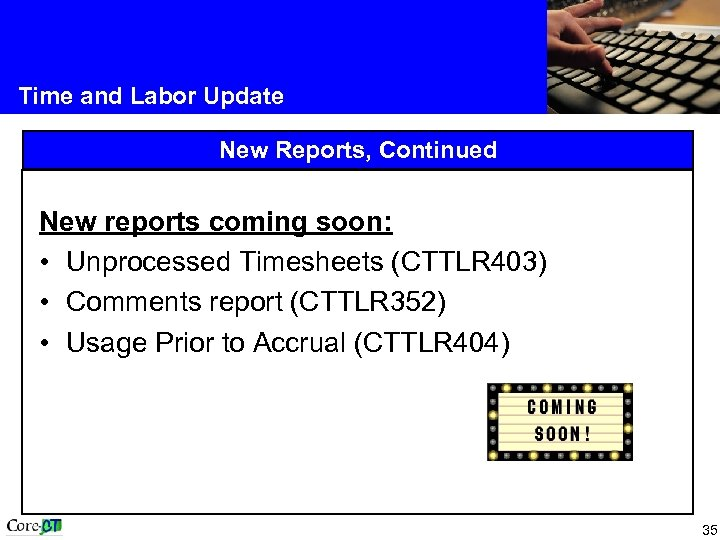 Time and Labor Update New Reports, Continued New reports coming soon: • Unprocessed Timesheets