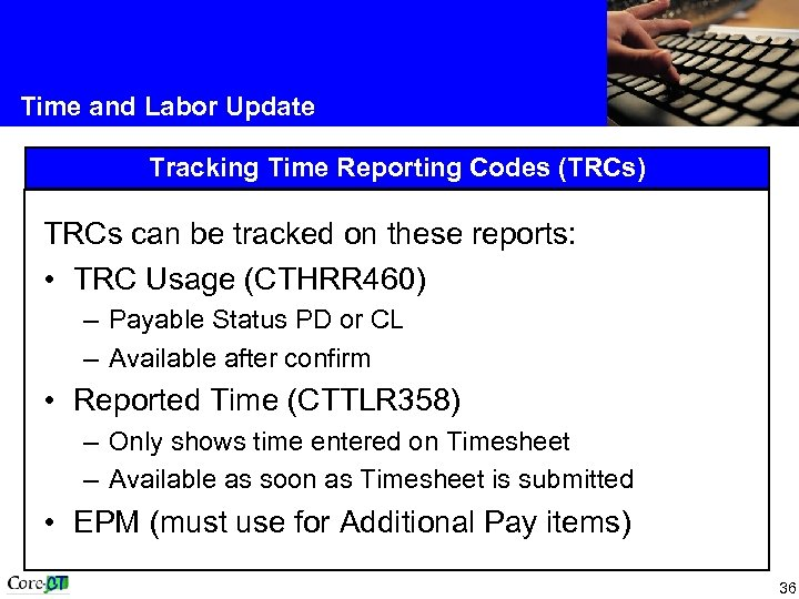 Time and Labor Update Tracking Time Reporting Codes (TRCs) TRCs can be tracked on