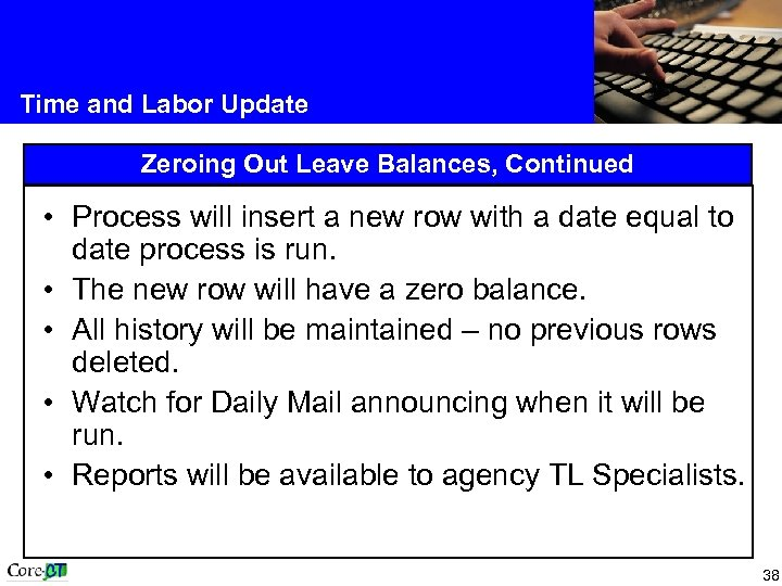 Time and Labor Update Zeroing Out Leave Balances, Continued • Process will insert a