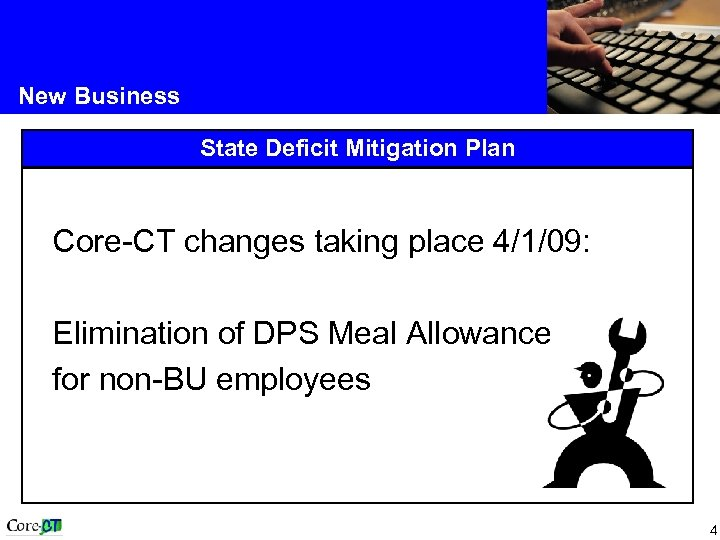 New Business State Deficit Mitigation Plan Core-CT changes taking place 4/1/09: Elimination of DPS