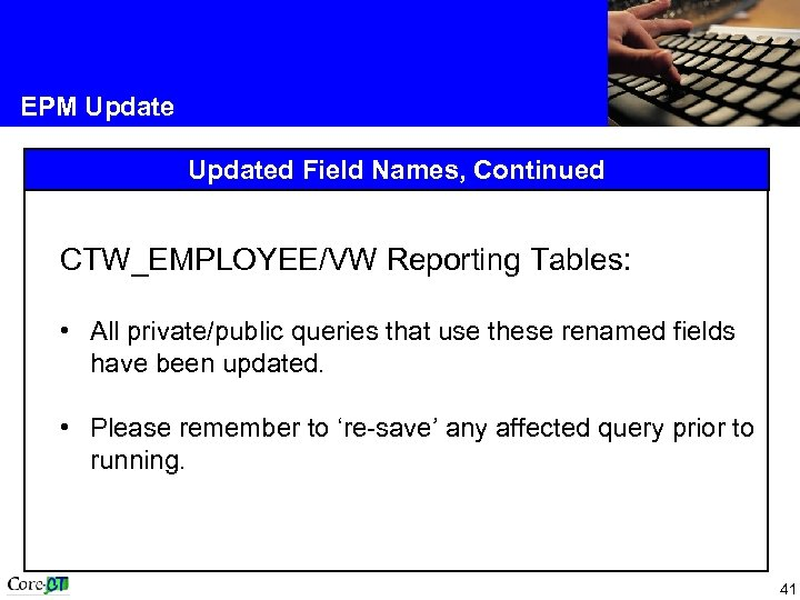 EPM Updated Field Names, Continued CTW_EMPLOYEE/VW Reporting Tables: • All private/public queries that use