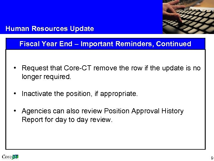 Human Resources Update Fiscal Year End – Important Reminders, Continued • Request that Core-CT