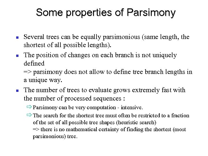 Some properties of Parsimony Several trees can be equally parsimonious (same length, the shortest