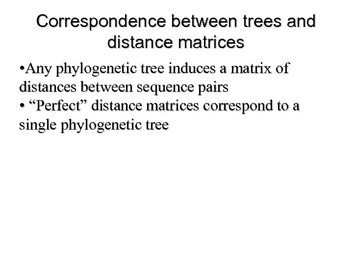 Correspondence between trees and distance matrices • Any phylogenetic tree induces a matrix of