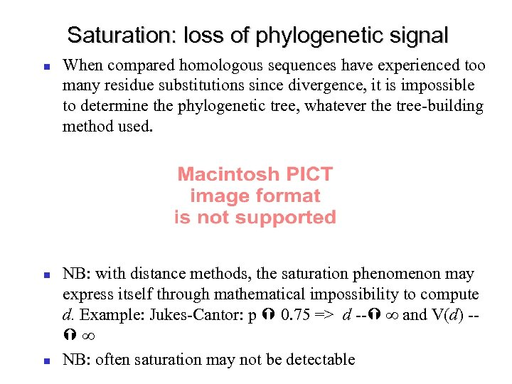 Saturation: loss of phylogenetic signal When compared homologous sequences have experienced too many residue