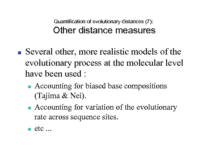 Quantification of evolutionary distances (7): Other distance measures Several other, more realistic models of