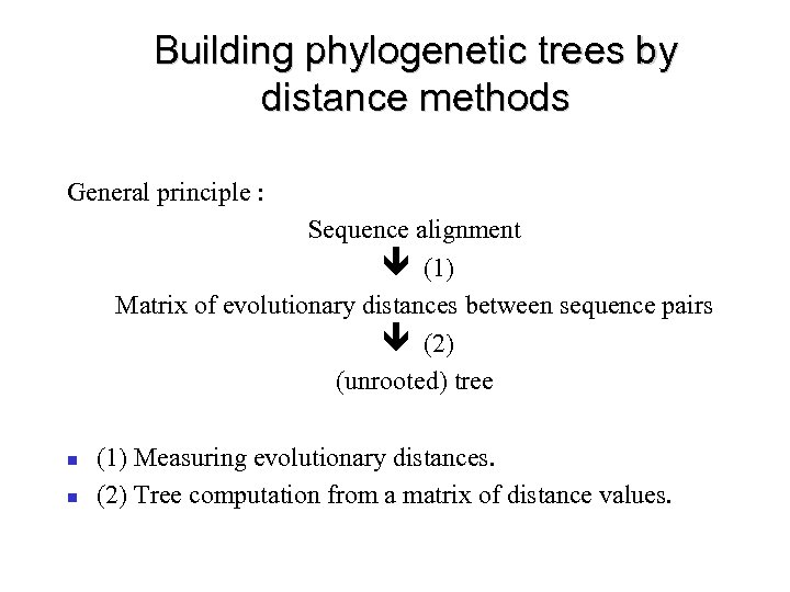 Building phylogenetic trees by distance methods General principle : Sequence alignment ê (1) Matrix