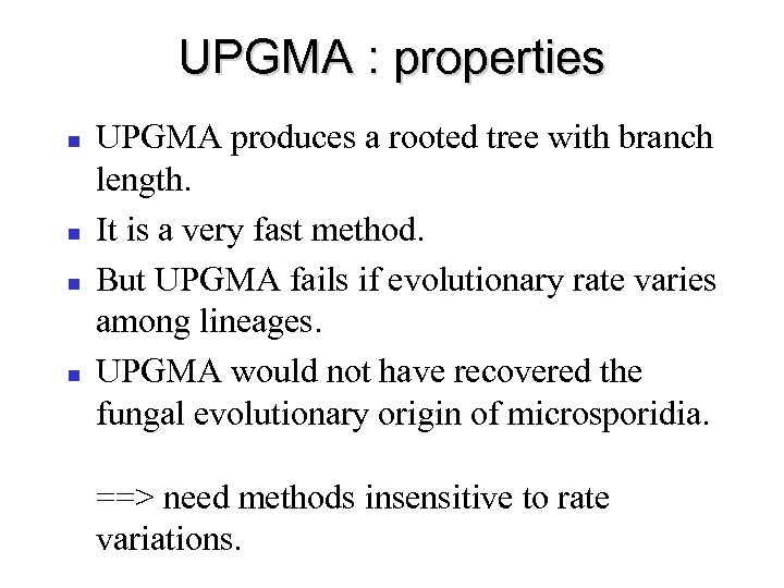 UPGMA : properties UPGMA produces a rooted tree with branch length. It is a