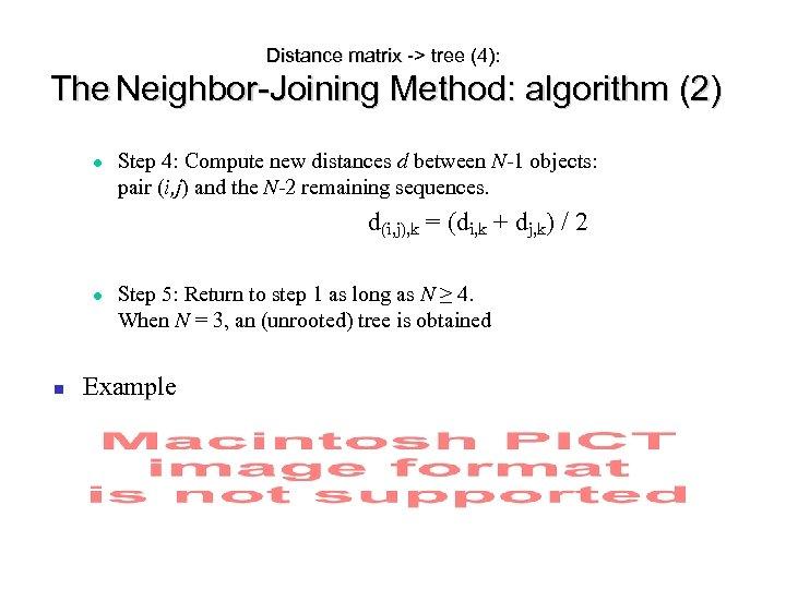 Distance matrix -> tree (4): The Neighbor-Joining Method: algorithm (2) Step 4: Compute new