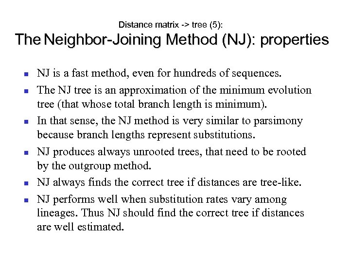 Distance matrix -> tree (5): The Neighbor-Joining Method (NJ): properties NJ is a fast