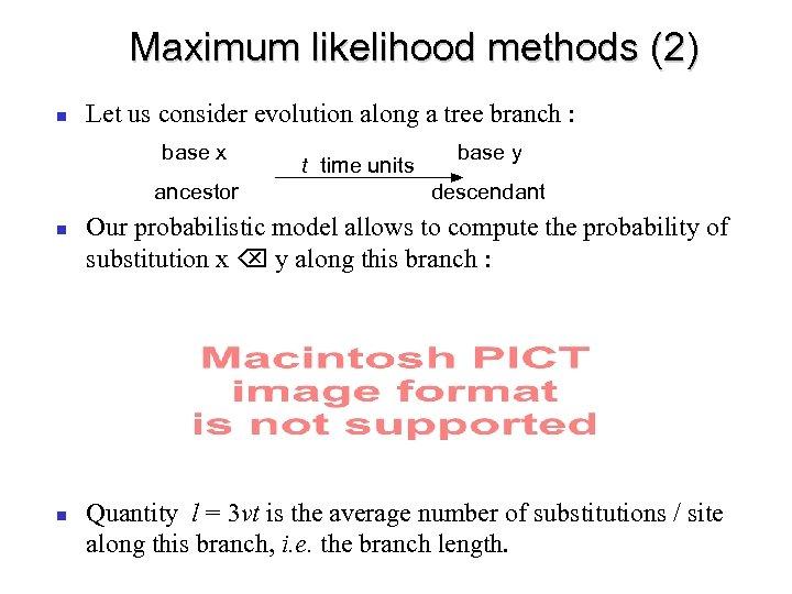 Maximum likelihood methods (2) Let us consider evolution along a tree branch : base