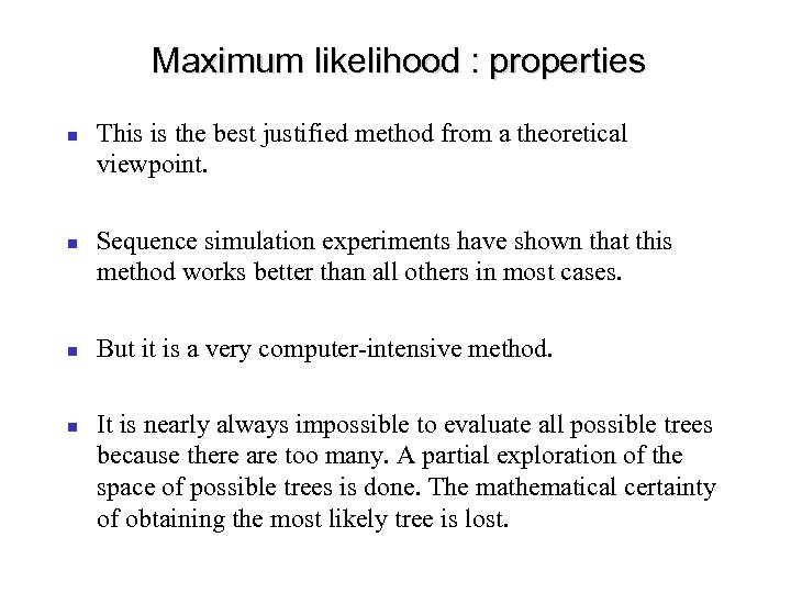 Maximum likelihood : properties This is the best justified method from a theoretical viewpoint.
