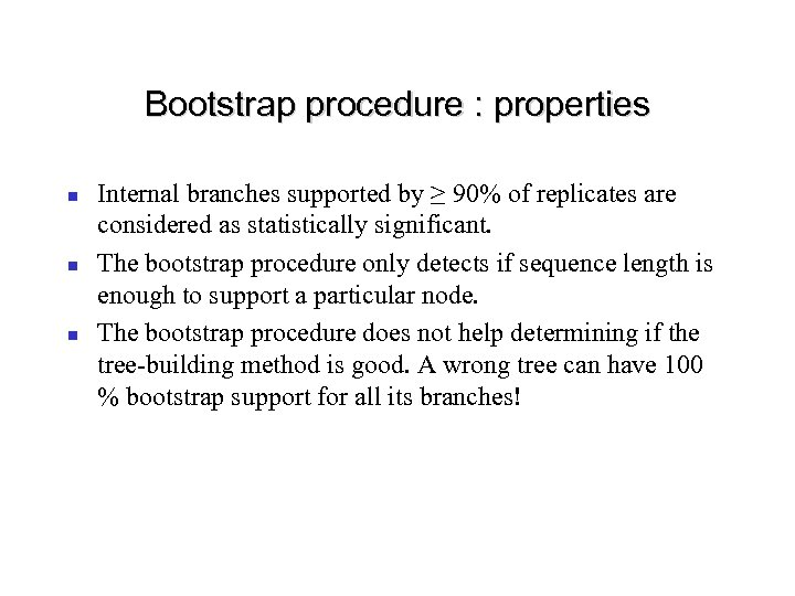 Bootstrap procedure : properties Internal branches supported by ≥ 90% of replicates are considered