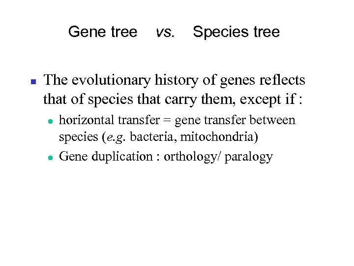Gene tree vs. Species tree The evolutionary history of genes reflects that of species