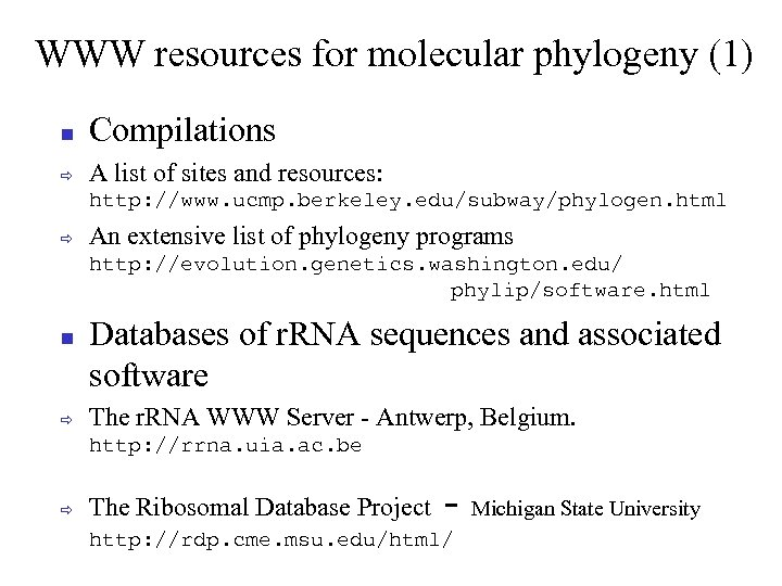 WWW resources for molecular phylogeny (1) Compilations ð A list of sites and resources: