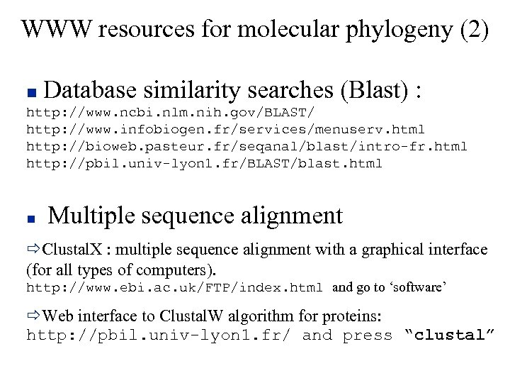 WWW resources for molecular phylogeny (2) Database similarity searches (Blast) : http: //www. ncbi.