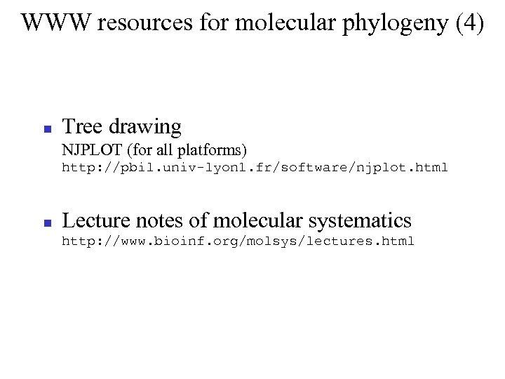WWW resources for molecular phylogeny (4) Tree drawing NJPLOT (for all platforms) http: //pbil.
