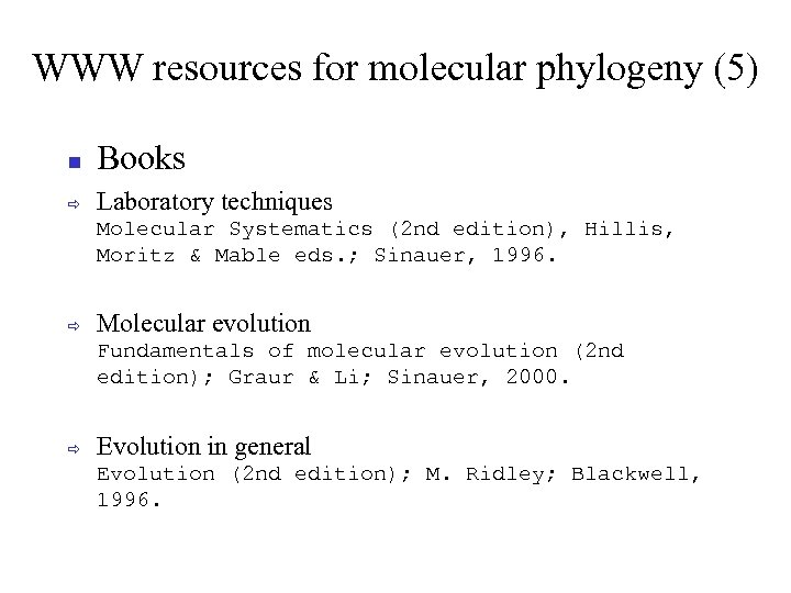 WWW resources for molecular phylogeny (5) Books ð Laboratory techniques Molecular Systematics (2 nd