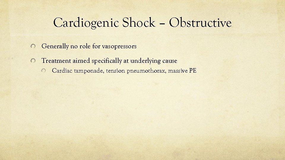 Cardiogenic Shock – Obstructive Generally no role for vasopressors Treatment aimed specifically at underlying