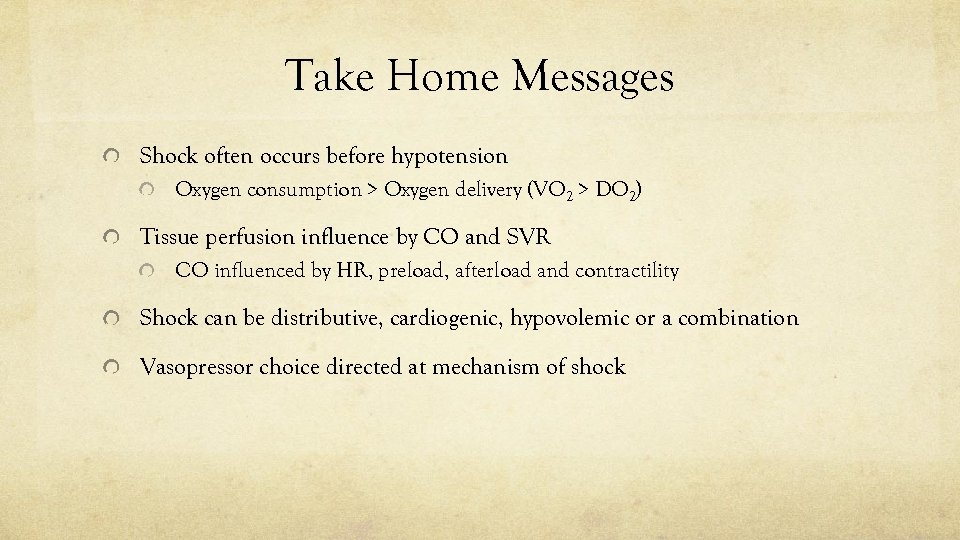 Take Home Messages Shock often occurs before hypotension Oxygen consumption > Oxygen delivery (VO