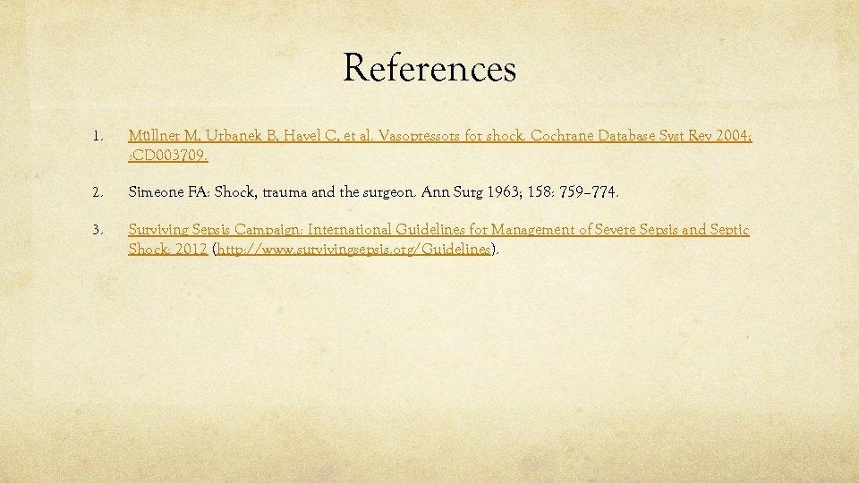 References 1. Müllner M, Urbanek B, Havel C, et al. Vasopressors for shock. Cochrane