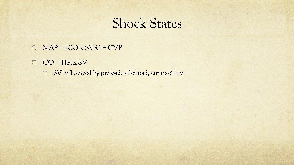 Shock States MAP = (CO x SVR) + CVP CO = HR x SV