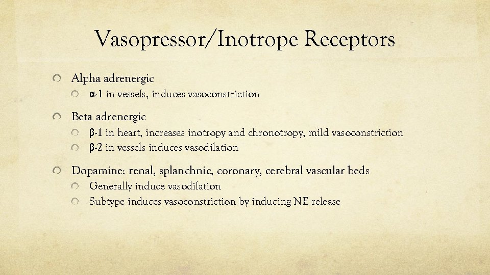 Vasopressor/Inotrope Receptors Alpha adrenergic α-1 in vessels, induces vasoconstriction Beta adrenergic β-1 in heart,